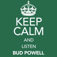 Keep Calm and Listen Bud Powell — Bud Powell