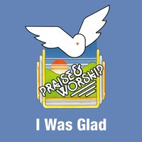 I Was Glad - Praise & Worship Collection — Praise Worship