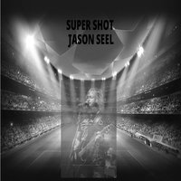 Super Shot — Jason Seel