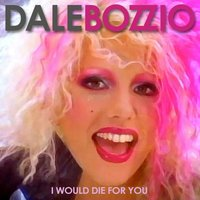 I Would Die For You — Dale Bozzio