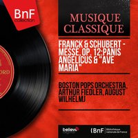 "Franck & Schubert - Messe, Op. 12: Panis angelicus & ""Ave Maria"" — Франц Шуберт, Сезар Франк, Boston Pops Orchestra, Arthur Fiedler, August Wilhelmj"
