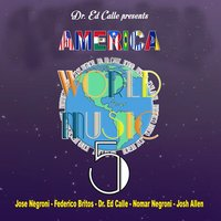 Dr. Ed Calle Presents World Music 5: America — World Music 5