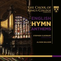 English Hymn Anthems — Choir Of King's College, Cambridge, Stephen Cleobury, Alison Balsom, Percy Whitlock, John Ireland, Ralph Vaughan Williams