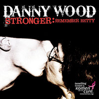 Stronger: Remember Betty — Danny Wood