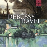 Debussy/Ravel - Chamber & Vocal Music — Delphine Seyrig, Sarah Walker, Nash Ensemble, Lionel Friend, Клод Дебюсси, Морис Равель
