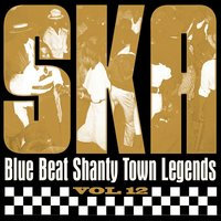 Ska - Blue Beat Shanty Town Legends, Vol. 12 — Laurel Aitken