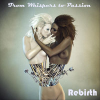 From Whispers to Passion — Rebirth