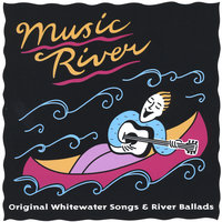 Music River - Original Whitewater Songs and River Ballads — Brant N. Miller