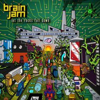 Let The Rocks Fall Down — Brain Jam