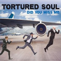 Did You Miss Me? — Tortured Soul