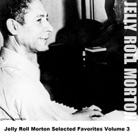 Jelly Roll Morton Selected Favorites Volume 3 — Jelly Roll Morton