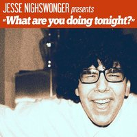 What Are You Doing Tonight? — Jesse Nighswonger