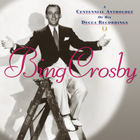 A Centennial Anthology Of His Decca Recordings — Bing Crosby