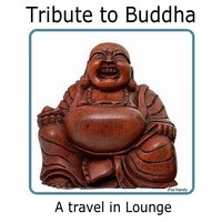 Tribute To Buddah- A Travel In Lounge — сборник