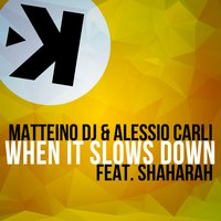 When It Slows Down — Shaharah, Matteino DJ, Matteino DJ, Alessio Carli, Alessio Carli