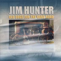 Old Dogs For The Hard Road — Jim Hunter