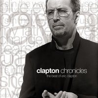 Clapton Chronicles: The Best of Eric Clapton — Eric Clapton