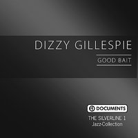 Good Bait — Dizzy Gillespie