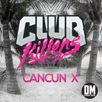 Cancun X — Club Killers