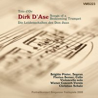 Dirk D'Ase: Trio d'Or - Don Juan's Passions & Songs of a Redeeming Tumpet — Brigitte Pinter, Christian Schulz, Wiener Concert-Verein