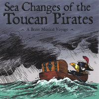 Sea Changes of the Toucan Pirates — Toucan Pirates