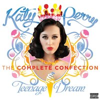 Katy Perry - Teenage Dream: The Complete Confection — Katy Perry