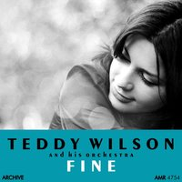 Fine — Teddy Wilson And His Orchestra