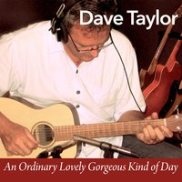 An Ordinary Lovely Gorgeous Kind of Day — Dave Taylor
