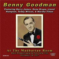 At the Madhattan Room December 18, 1937 — Benny Goodman, Benny Goodman & His Orchestra, Martha Tilton, Benny Goodman, Benny Goodman & His Orchestra, Martha Tilton