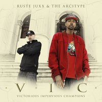 V.I.C. (Victorious Impervious Champions) — Ruste Juxx, The Arcitype, Ruste Juxx & the Arcitype
