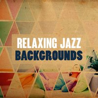 Relaxing Jazz Backgrounds — Piano Jazz Calming Music Academy, Relaxing Jazz Music, Relaxing Jazz Music, Smooth Chill Dinner Background Instrumental Sounds, Relaxing Jazz Music, Smooth Chill Dinner Background Instrumental Sounds|Piano Jazz Calming Music Academy|Relaxing Jazz Music