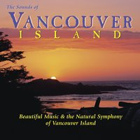 The Sounds of Vancouver Island: Beautiful Music & the Natural Symphony of Vancouver Island — сборник