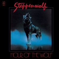 Hour Of The Wolf — Steppenwolf