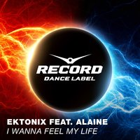 I Wanna Feel My Life — Ektonix, Alaine