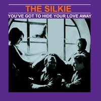 You've Got to Hide Your Love Away — The Silkie