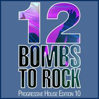 12 Bombs to Rock - Progressive House Edition 10 — сборник