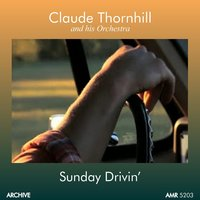 Sunday Drivin' — Claude Thornhill