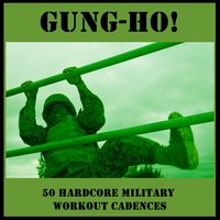 Gung-Ho! 50 Hardcore Military Work-Out Cadences — U.S. Drill Sergeant Field Recordings