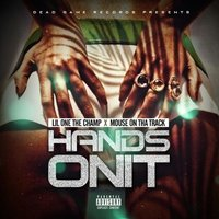 Hands on It (feat. Mouse on tha Track) — Lil One the Champ, Mouse On Tha Track