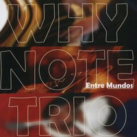 Entre Mundos — Why Note Trio