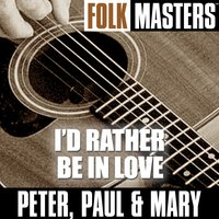 Folk Masters: I'd Rather Be In Love — Peter, Paul & Mary