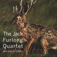Bunnies In Limbo — The Jack Furlong Quartet
