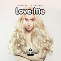 Love Me - Chillout Collection — сборник