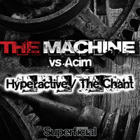 Hyperactive / The Chant — The Machine