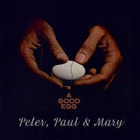 A Good Egg — Peter, Paul & Mary