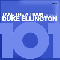 101 - Take the A Train - The Best of Duke Ellington — Louis Armstrong, Duke Ellington, Ben Webster, Ethel Waters, Ivie Anderson