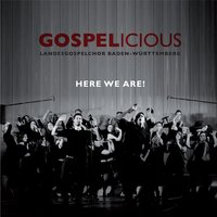 Gospelicious - Here We Are! — Landesgospelchor Baden-Württemberg