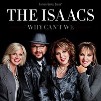 Why Can't We — The Isaacs
