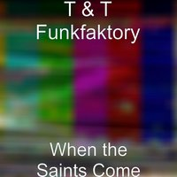 When the Saints Come — T & T Funkfaktory