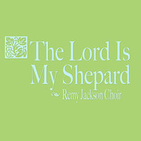 The Lord Is My Shepard — Remy Jackson Choir